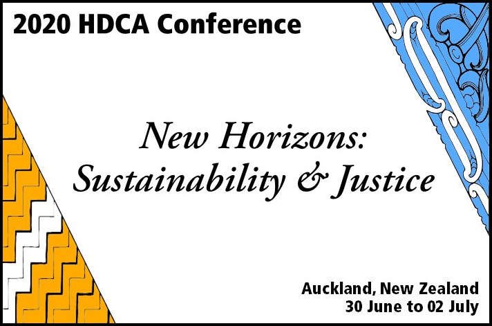 2020 HDCA Conference. New Horizons: Sustainability and Justice.  Auckland, New Zealand. 30 June to 2 July.